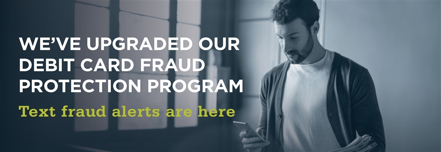 We've Upgraded Our Debit Card Fraud Protection Program